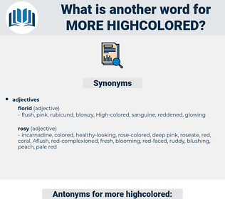 more highcolored, synonym more highcolored, another word for more highcolored, words like more highcolored, thesaurus more highcolored