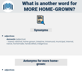 more home-grown, synonym more home-grown, another word for more home-grown, words like more home-grown, thesaurus more home-grown