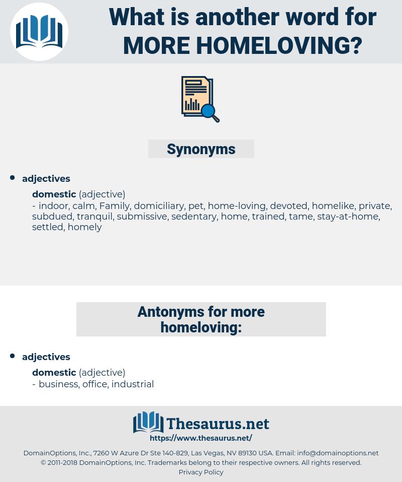 more homeloving, synonym more homeloving, another word for more homeloving, words like more homeloving, thesaurus more homeloving