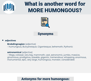 more humongous, synonym more humongous, another word for more humongous, words like more humongous, thesaurus more humongous