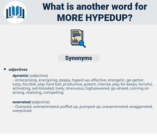 more hypedup, synonym more hypedup, another word for more hypedup, words like more hypedup, thesaurus more hypedup