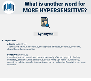 more hypersensitive, synonym more hypersensitive, another word for more hypersensitive, words like more hypersensitive, thesaurus more hypersensitive