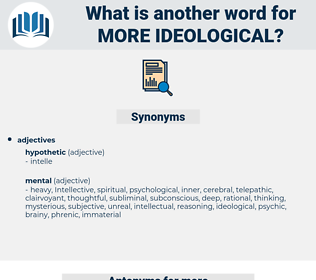 more ideological, synonym more ideological, another word for more ideological, words like more ideological, thesaurus more ideological