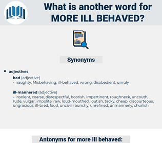 more ill-behaved, synonym more ill-behaved, another word for more ill-behaved, words like more ill-behaved, thesaurus more ill-behaved