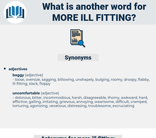 more ill-fitting, synonym more ill-fitting, another word for more ill-fitting, words like more ill-fitting, thesaurus more ill-fitting