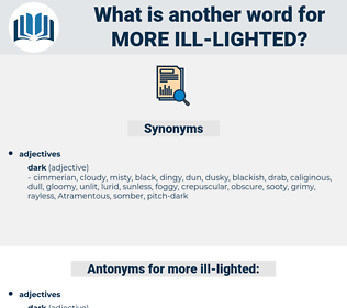 more ill lighted, synonym more ill lighted, another word for more ill lighted, words like more ill lighted, thesaurus more ill lighted