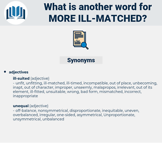 more ill-matched, synonym more ill-matched, another word for more ill-matched, words like more ill-matched, thesaurus more ill-matched