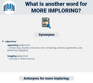 more imploring, synonym more imploring, another word for more imploring, words like more imploring, thesaurus more imploring