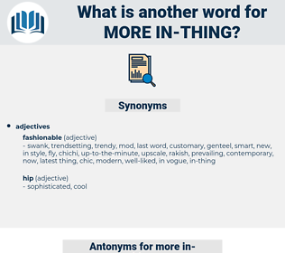 more in-thing, synonym more in-thing, another word for more in-thing, words like more in-thing, thesaurus more in-thing