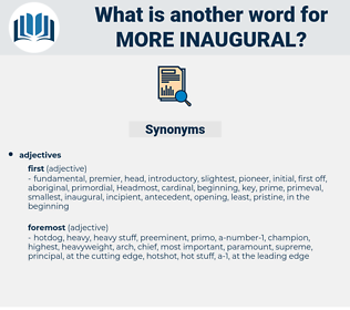 more inaugural, synonym more inaugural, another word for more inaugural, words like more inaugural, thesaurus more inaugural