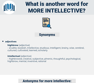 more intellective, synonym more intellective, another word for more intellective, words like more intellective, thesaurus more intellective