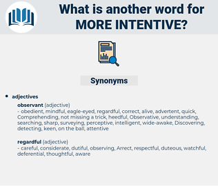 more intentive, synonym more intentive, another word for more intentive, words like more intentive, thesaurus more intentive
