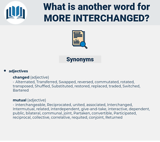 more interchanged, synonym more interchanged, another word for more interchanged, words like more interchanged, thesaurus more interchanged