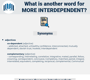 more interdependent, synonym more interdependent, another word for more interdependent, words like more interdependent, thesaurus more interdependent