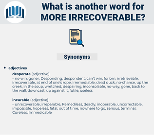 more irrecoverable, synonym more irrecoverable, another word for more irrecoverable, words like more irrecoverable, thesaurus more irrecoverable