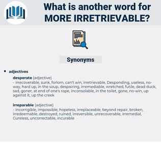 more irretrievable, synonym more irretrievable, another word for more irretrievable, words like more irretrievable, thesaurus more irretrievable