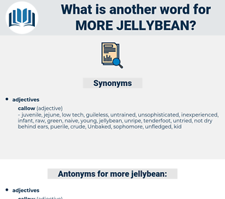 more jellybean, synonym more jellybean, another word for more jellybean, words like more jellybean, thesaurus more jellybean