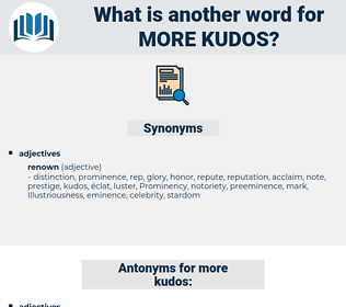 more kudos, synonym more kudos, another word for more kudos, words like more kudos, thesaurus more kudos
