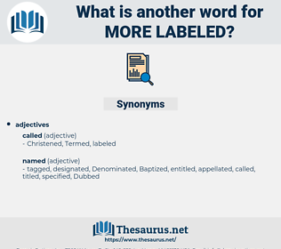 more labeled, synonym more labeled, another word for more labeled, words like more labeled, thesaurus more labeled