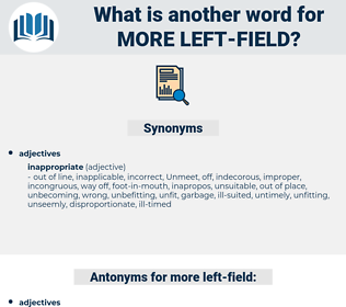 more left field, synonym more left field, another word for more left field, words like more left field, thesaurus more left field