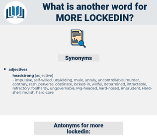 more lockedin, synonym more lockedin, another word for more lockedin, words like more lockedin, thesaurus more lockedin