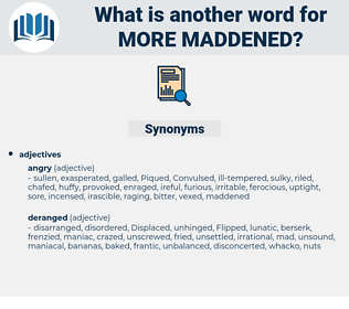 more maddened, synonym more maddened, another word for more maddened, words like more maddened, thesaurus more maddened