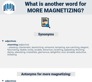 more magnetizing, synonym more magnetizing, another word for more magnetizing, words like more magnetizing, thesaurus more magnetizing