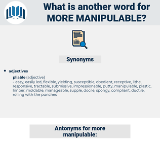 more manipulable, synonym more manipulable, another word for more manipulable, words like more manipulable, thesaurus more manipulable