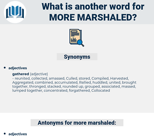 more marshaled, synonym more marshaled, another word for more marshaled, words like more marshaled, thesaurus more marshaled
