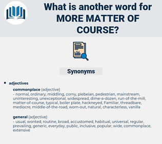 more matter of course, synonym more matter of course, another word for more matter of course, words like more matter of course, thesaurus more matter of course