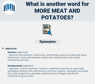 more meat-and-potatoes, synonym more meat-and-potatoes, another word for more meat-and-potatoes, words like more meat-and-potatoes, thesaurus more meat-and-potatoes