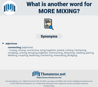 more mixing, synonym more mixing, another word for more mixing, words like more mixing, thesaurus more mixing