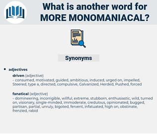 more monomaniacal, synonym more monomaniacal, another word for more monomaniacal, words like more monomaniacal, thesaurus more monomaniacal