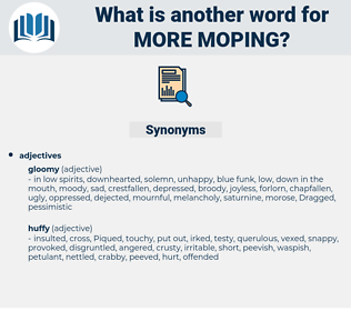 more moping, synonym more moping, another word for more moping, words like more moping, thesaurus more moping