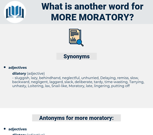 more moratory, synonym more moratory, another word for more moratory, words like more moratory, thesaurus more moratory