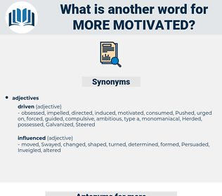 more motivated, synonym more motivated, another word for more motivated, words like more motivated, thesaurus more motivated