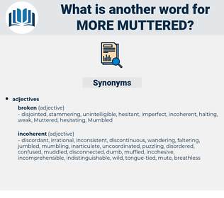more muttered, synonym more muttered, another word for more muttered, words like more muttered, thesaurus more muttered