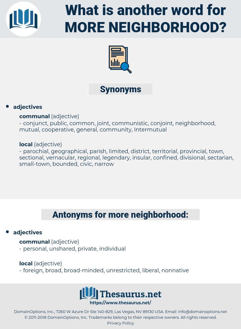 more neighborhood, synonym more neighborhood, another word for more neighborhood, words like more neighborhood, thesaurus more neighborhood