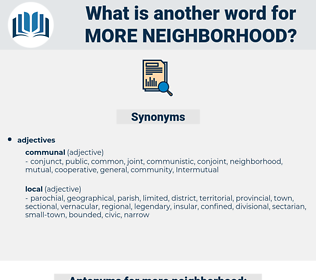 more neighborhood, synonym more neighborhood, another word for more neighborhood, words like more neighborhood, thesaurus more neighborhood
