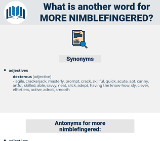 more nimblefingered, synonym more nimblefingered, another word for more nimblefingered, words like more nimblefingered, thesaurus more nimblefingered