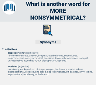 more nonsymmetrical, synonym more nonsymmetrical, another word for more nonsymmetrical, words like more nonsymmetrical, thesaurus more nonsymmetrical