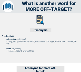 more off-target, synonym more off-target, another word for more off-target, words like more off-target, thesaurus more off-target
