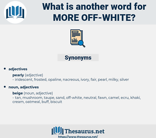 more off-white, synonym more off-white, another word for more off-white, words like more off-white, thesaurus more off-white