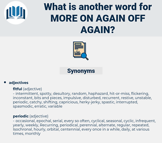 more on again off again, synonym more on again off again, another word for more on again off again, words like more on again off again, thesaurus more on again off again