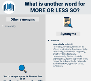 more or less so, synonym more or less so, another word for more or less so, words like more or less so, thesaurus more or less so
