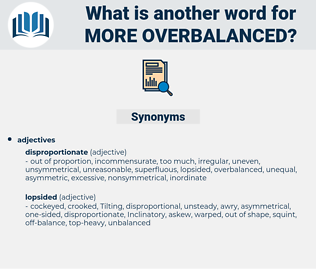 more overbalanced, synonym more overbalanced, another word for more overbalanced, words like more overbalanced, thesaurus more overbalanced
