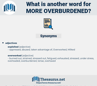 more overburdened, synonym more overburdened, another word for more overburdened, words like more overburdened, thesaurus more overburdened