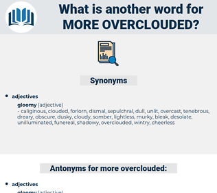 more overclouded, synonym more overclouded, another word for more overclouded, words like more overclouded, thesaurus more overclouded