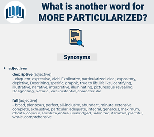 more particularized, synonym more particularized, another word for more particularized, words like more particularized, thesaurus more particularized
