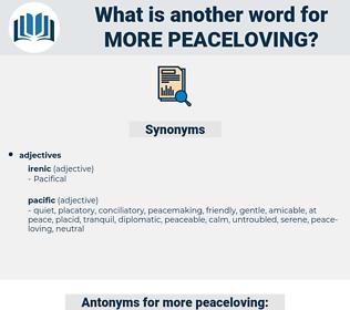 more peaceloving, synonym more peaceloving, another word for more peaceloving, words like more peaceloving, thesaurus more peaceloving